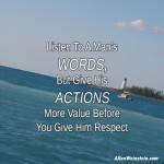 Listen to a man's words, but give his actions more value before you give him respect. Allen Weinstein quote