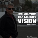 Not All Who Can See Have Vision by Allen Weinstein