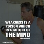 Weakness Is A Posion Which Is A Failure Of the Mind - Allen Weinstein