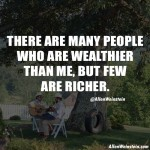 There Are Many People Who Are Wealthier Than Me, But Few Are Richer - Allen Weinstein