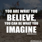 Allen Weinstein - You are what you believe, you can be what you imagine.
