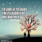 To Love Is To Enjoy The Pleasures of One Another - Allen Weinstein