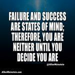 Failure and success are states of mind. - Allen Weinstein