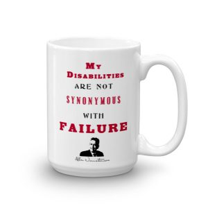 My Disabilities Are Not Synonymous With Failure – Limited Edition 15 oz Mug