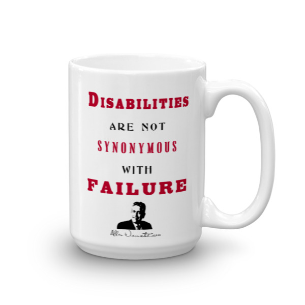 Disabilities Are Not Synonymous With Failure – Limited Edition 15 oz Mug