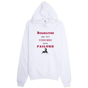 Disabilities Are Not Synonymous With Failure – Limited Edition Hoodie