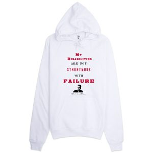 My Disabilities Are Not Synonymous With Failure – Limited Edition Hoodie