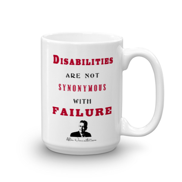 Disabilities Are Not Synonymous With Failure 15 oz mug