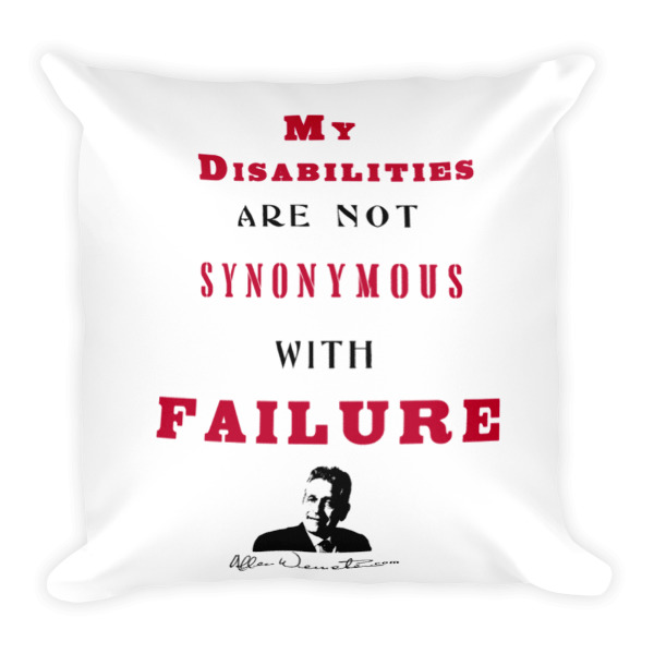 My Disabibilites Are Not Synonymous With Failure – Limited Edition Square Pillow