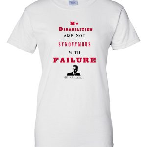 My Disabilities Are Not Synonymous With Failure Women's T-Shirt