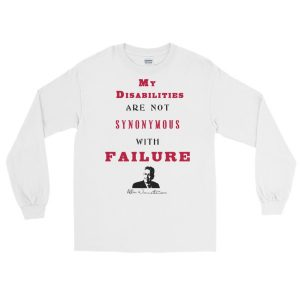My Disabilities Are Not Synonymous With Failure Long Sleev T-Shirt