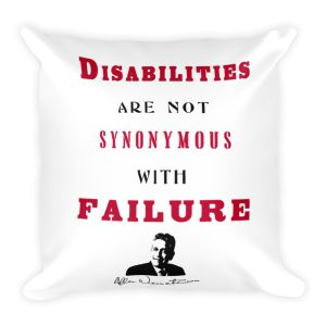Disabilities Are Not Synonymous With Failure – Limited Edition Pillow