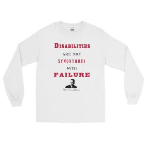 Disabilities Are Not Synonymous With Failure Long Sleeve T-Shirt