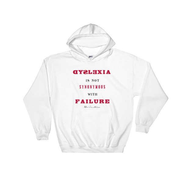 Dyslexia Is Not Synonymous With Failure – Signature Series Hooded Sweatshirt