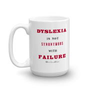 Dyslexia Is Not Synonymous With Failure (Non-Reverse Letters) – 15oz Mug