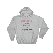 Dyslexia Is Not Synonymous With Failure (Non-Reverse Letters) – Hooded Sweatshirt