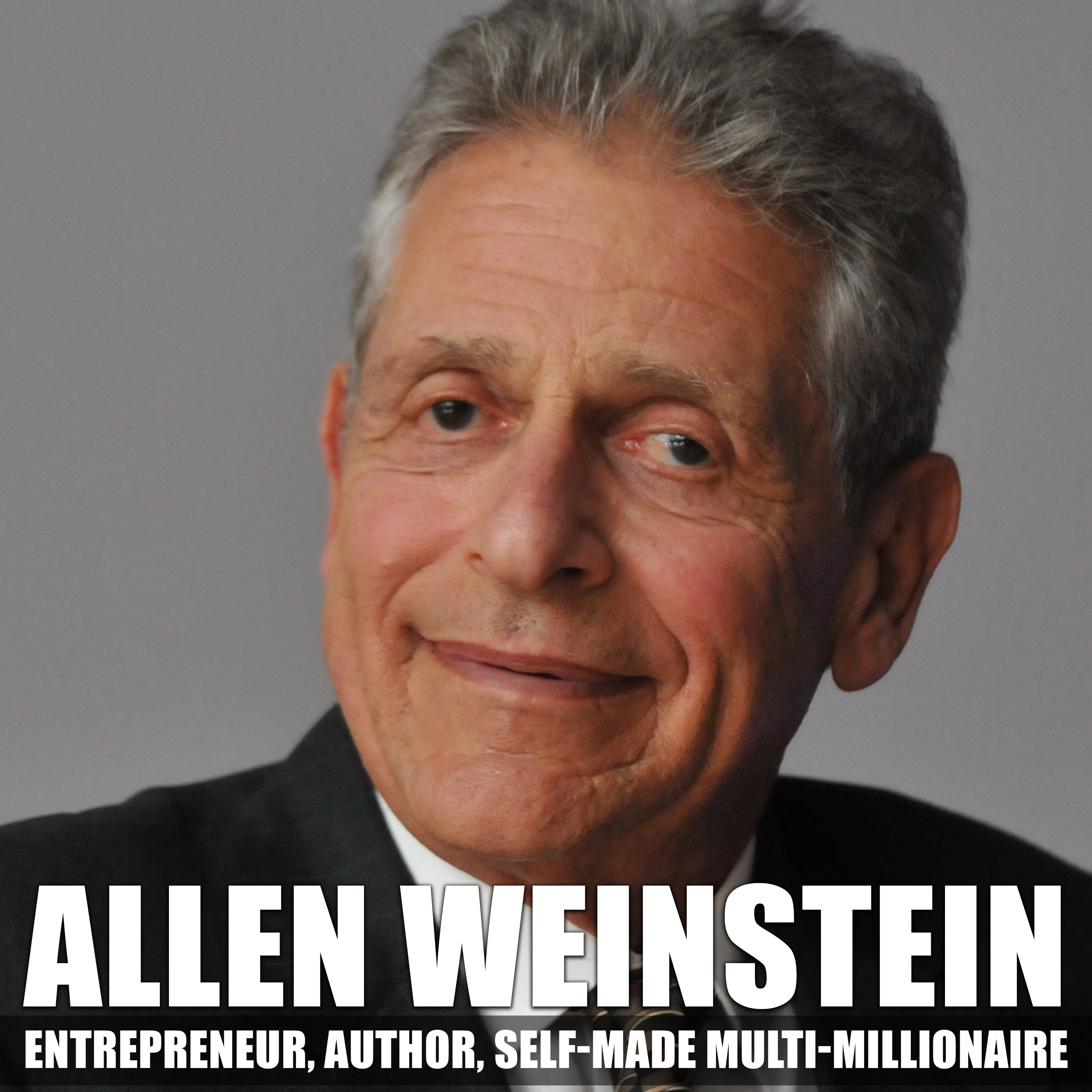 Allen Weinstein - Entrepreneur, Author, Self-Made Multi-Millionaire