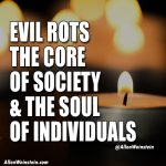 Evil Rots The Core of Society & the Soul of Individuals - by Allen Weinstein