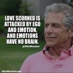 Allen Weinstein - Love scorned is attacked by ego and emotion, and emotions have no brain.