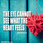 The Eye Cannot See What The Heart Feels - Allen Weinstein motivational quote