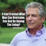 If God created what man can overcome, can God be among the living? - Allen Weinstein