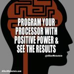 Program your processor with positive power.