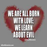 We are all born with love. - Allen Weinstein