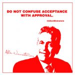 Allen Weinstein - Do Not Confuse Acceptance With Approval