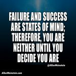 Failure and success are states of mind. - Allen Weinstein