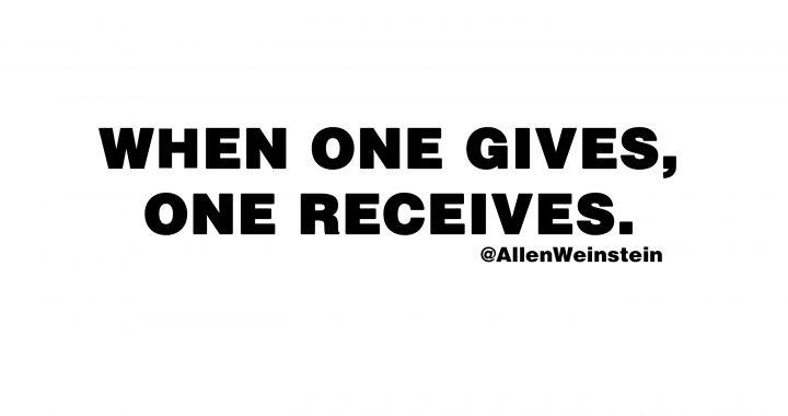 When one gives, one receives. - Allen Weinstein