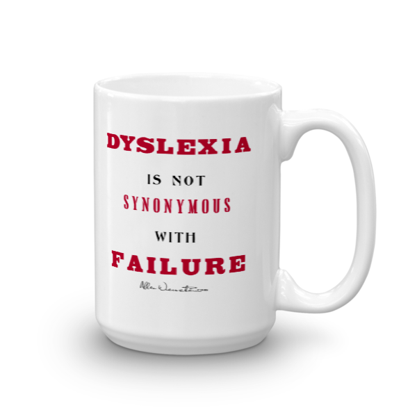 Dyslexia Is Not Synonymous With Failure - Mug