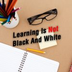 Learning Is Not Black And White